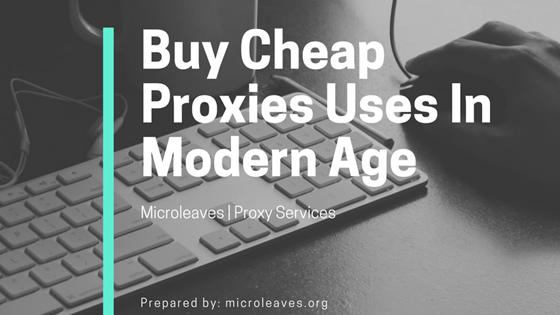 Buy Cheap Proxies Uses In Modern Age