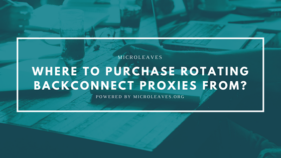 Where To Purchase Rotating Backconnect Proxies From?