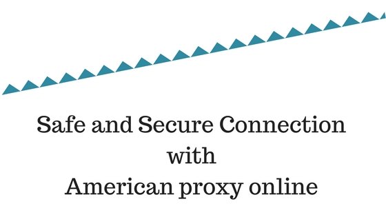 Safe and Secure Connection with American proxy online