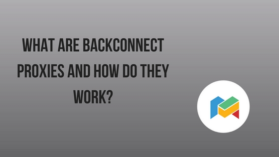 What Are Backconnect Proxies And How Do They Work?