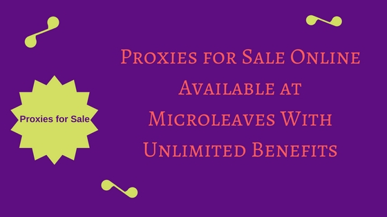 Proxies for sale online available at Microleaves with unlimited benefits
