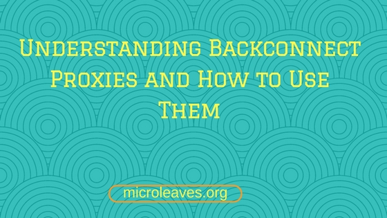 Understanding Backconnect Proxies and How to Use Them