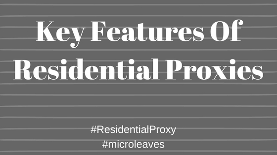 Key Features Of Residential Proxies