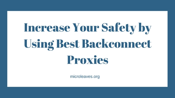Safety by Using Best Backconnect Proxies