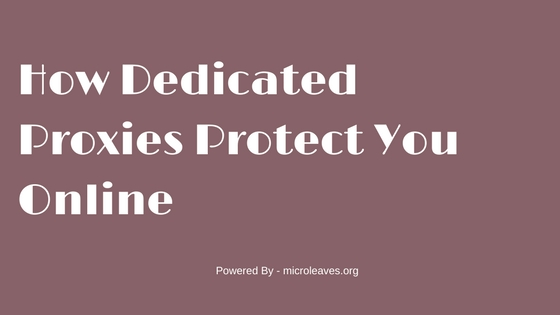 How Dedicated Proxies Protect You Online