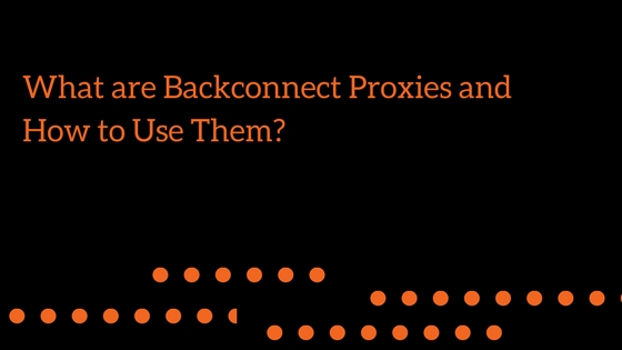 What are Backconnect Proxies and How to Use Them?
