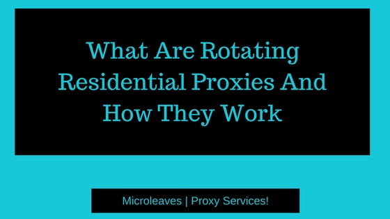 What Are Rotating Residential Proxies And How They Work