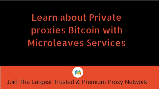 Learn About Private Proxies Bitcoin with Microleaves Services