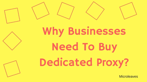 Why Businesses Need To Buy Dedicated Proxy?