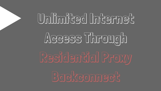 Unlimited Internet Access Through Residential Proxy Backconnect