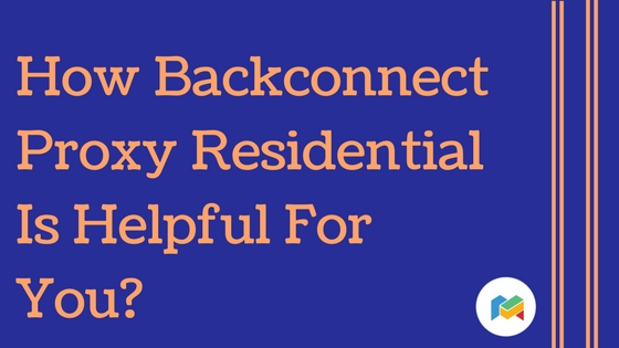 How Backconnect Proxy Residential Is Helpful For You?