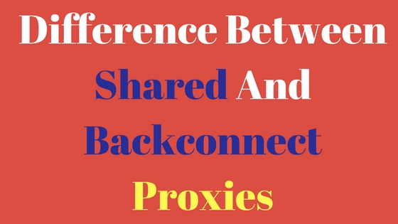 Difference Between Shared And Backconnect Proxies