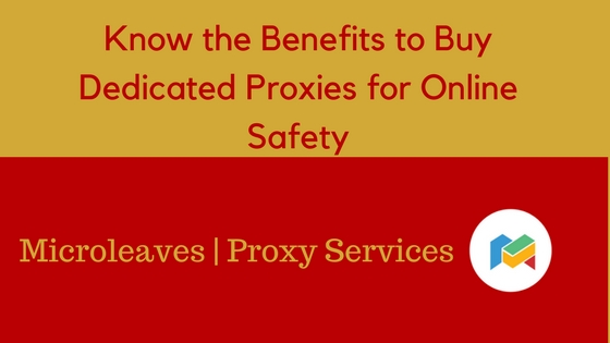 Know the Benefits to Buy Dedicated Proxies for Online Safety