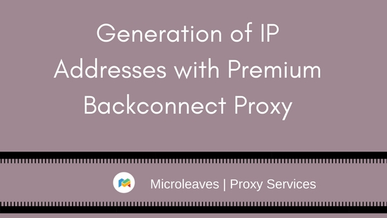 Generation of IP Addresses with Premium Backconnect Proxy