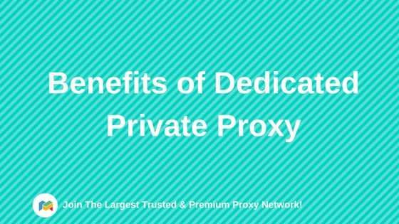 Benefits of Dedicated Private Proxy
