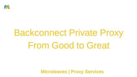 Backconnect Private Proxy From Good to Great
