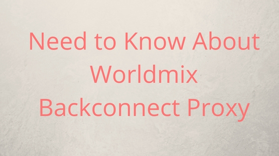 need Worldmix Backconnect proxy