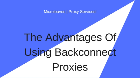 The Advantages Of Using Backconnect Proxies