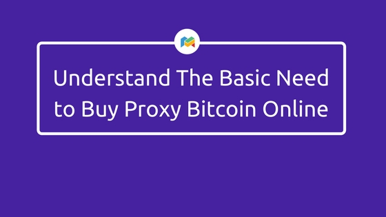 understand need Buy Proxy Bitcoin