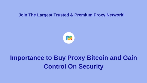 Importance to Buy Proxy Bitcoin and Gain Control On Security