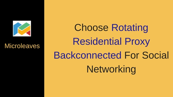 Choose Rotating Residential Proxy Backconnected