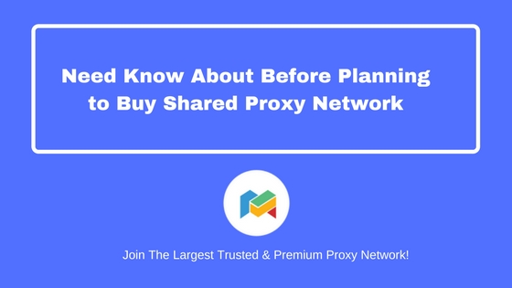 Need Know About Before Planning to Buy Shared Proxy Network
