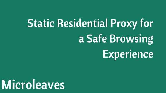 Static Residential Proxy for a Safe Browsing Experience