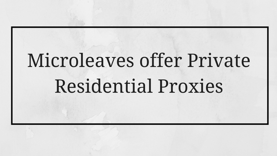 Microleaves offer Private Residential Proxies