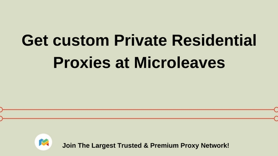 Get custom Private Residential Proxies at Microleaves