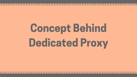 Concept Behind Dedicated Proxy