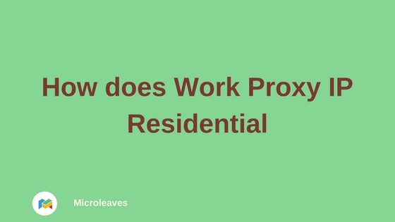 How does Work Proxy IP Residential