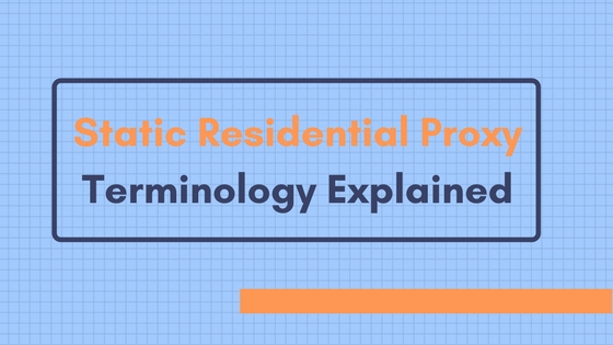 Static Residential Proxy Terminology Explained